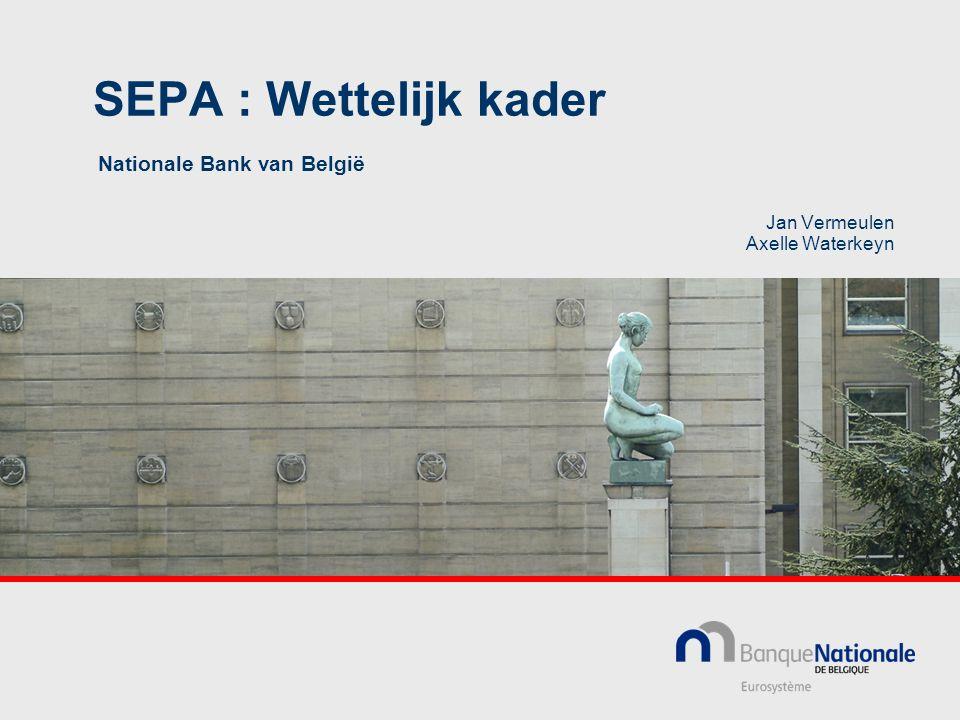 SEPA : Wettelijk kader Nationale Bank van België Jan Vermeulen