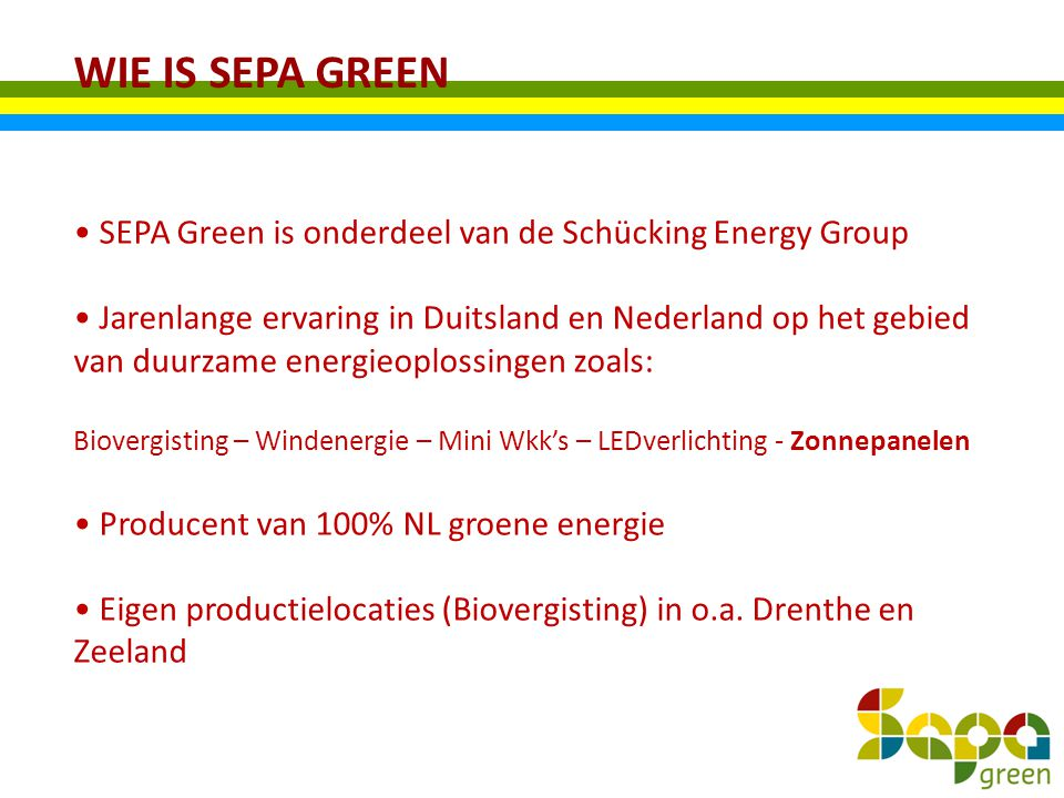 WIE IS SEPA GREEN SEPA Green is onderdeel van de Schücking Energy Group.