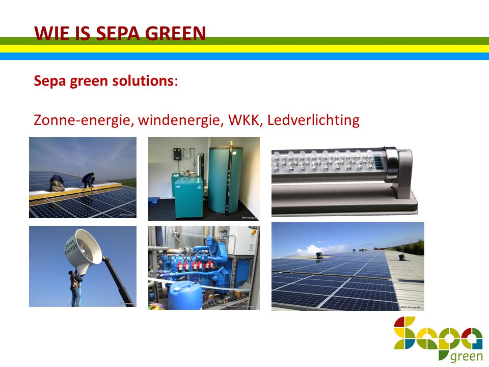 WIE IS SEPA GREEN Sepa green solutions: Zonne-energie, windenergie, WKK, Ledverlichting