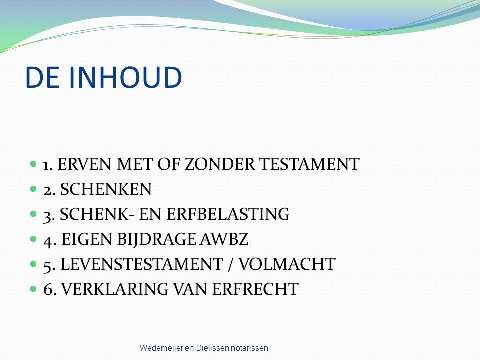 DE INHOUD 1. ERVEN MET OF ZONDER TESTAMENT 2. SCHENKEN