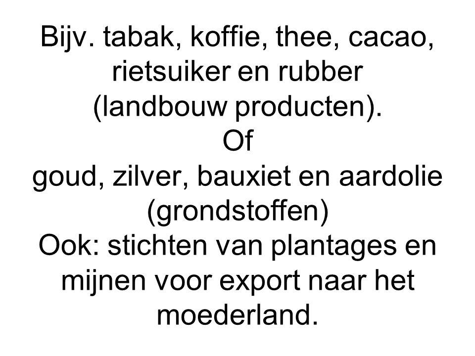 Bijv. tabak, koffie, thee, cacao, rietsuiker en rubber (landbouw producten).