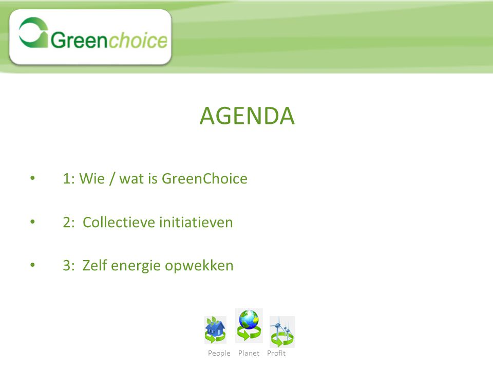 AGENDA 1: Wie / wat is GreenChoice 2: Collectieve initiatieven