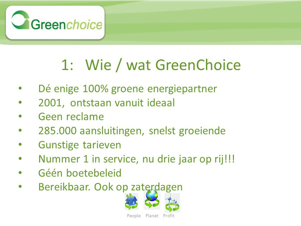 1: Wie / wat GreenChoice Dé enige 100% groene energiepartner