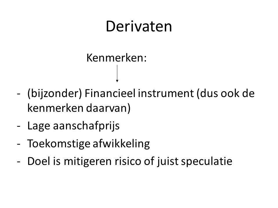 Derivaten Kenmerken: (bijzonder) Financieel instrument (dus ook de kenmerken daarvan) Lage aanschafprijs.