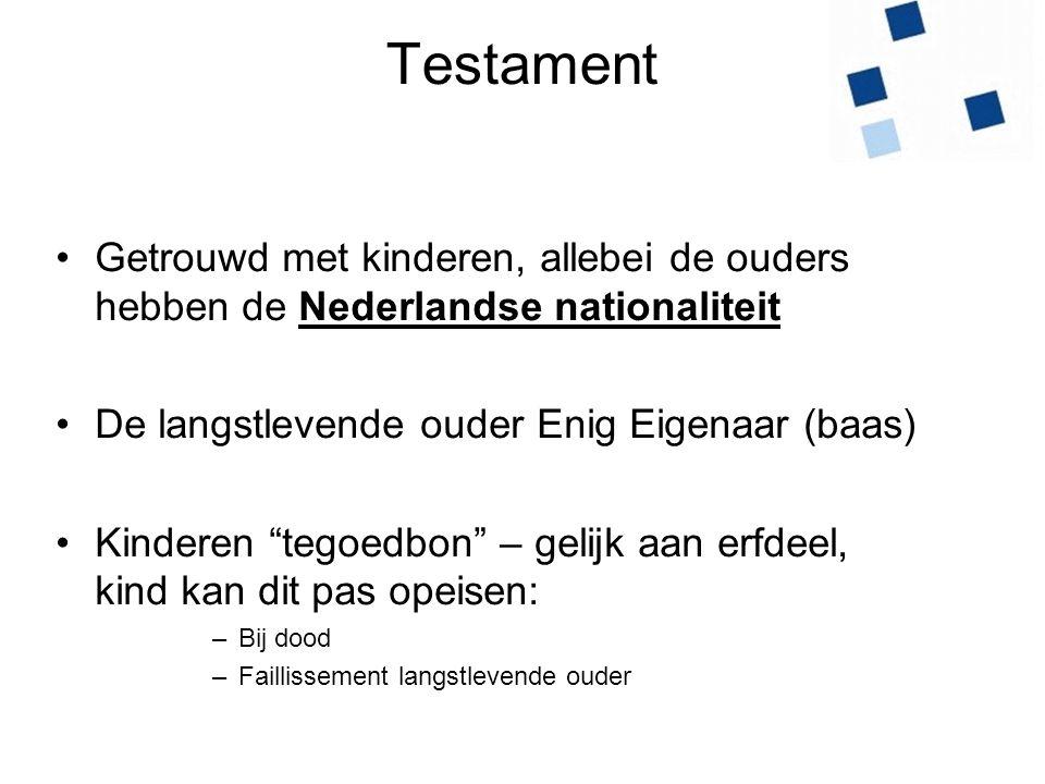 Testament Getrouwd met kinderen, allebei de ouders hebben de Nederlandse nationaliteit. De langstlevende ouder Enig Eigenaar (baas)
