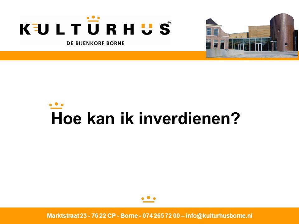 Hoe kan ik inverdienen Marktstraat 23 - 76 22 CP - Borne - 074 265 72 00 – info@kulturhusborne.nl