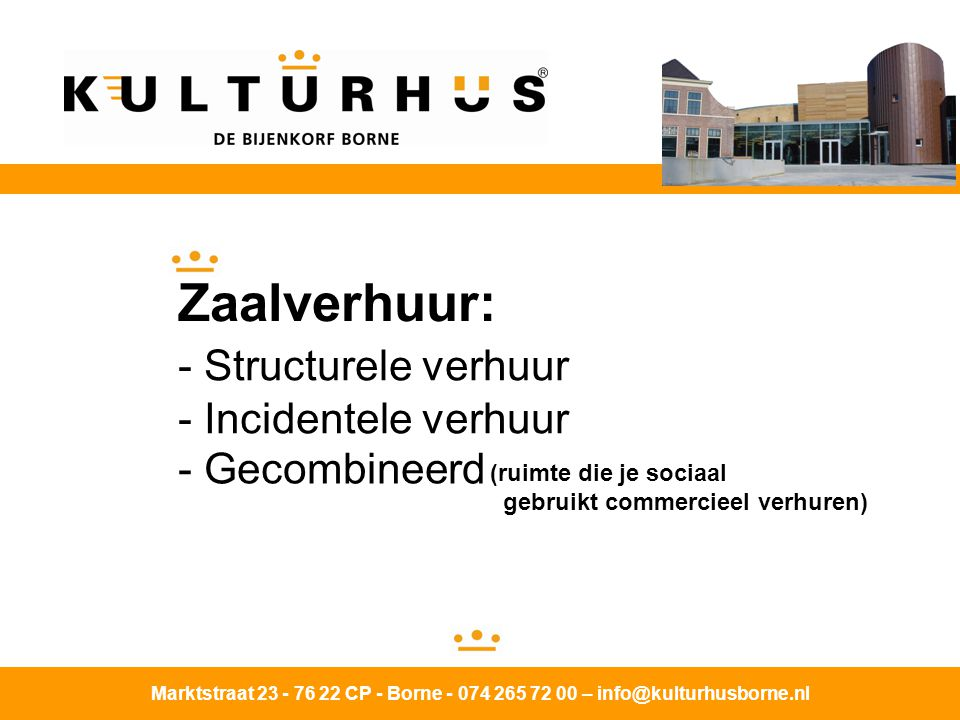 Zaalverhuur: - Structurele verhuur - Incidentele verhuur Gecombineerd