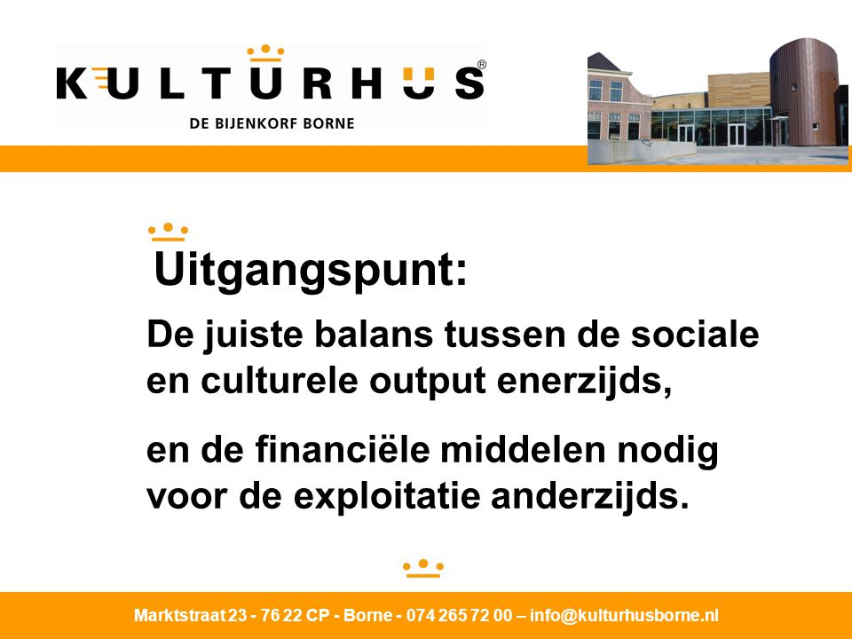Uitgangspunt: De juiste balans tussen de sociale en culturele output enerzijds, en de financiële middelen nodig voor de exploitatie anderzijds.