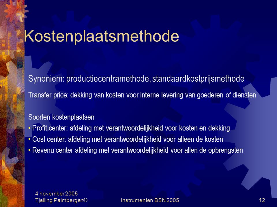 Kostenplaatsmethode Synoniem: productiecentramethode, standaardkostprijsmethode.