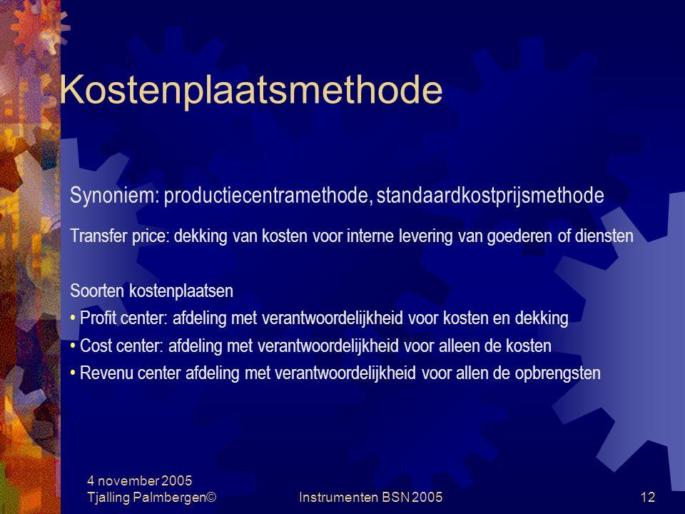 Kostenplaatsmethode Synoniem: productiecentramethode, standaardkostprijsmethode.