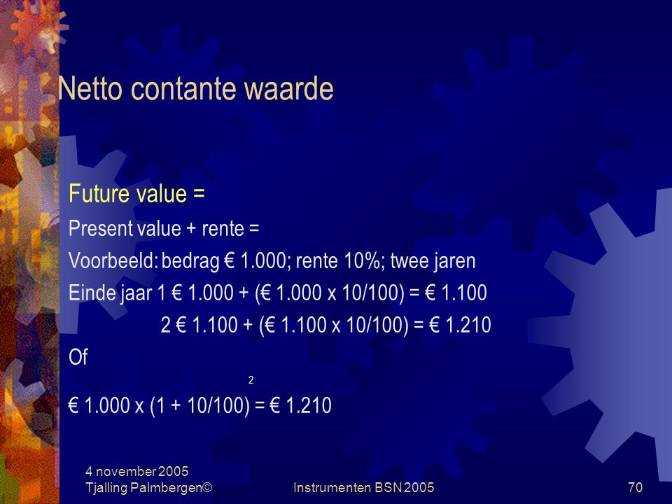 Netto contante waarde Future value = Present value + rente =