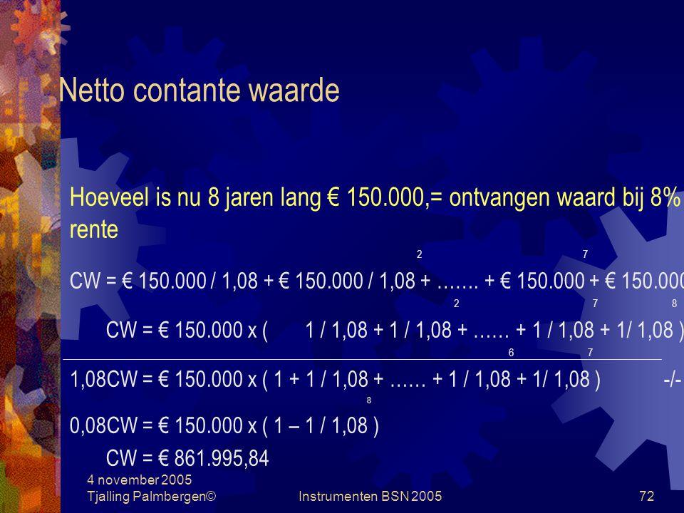 Netto contante waarde Hoeveel is nu 8 jaren lang € 150.000,= ontvangen waard bij 8% rente. 2 7 8.