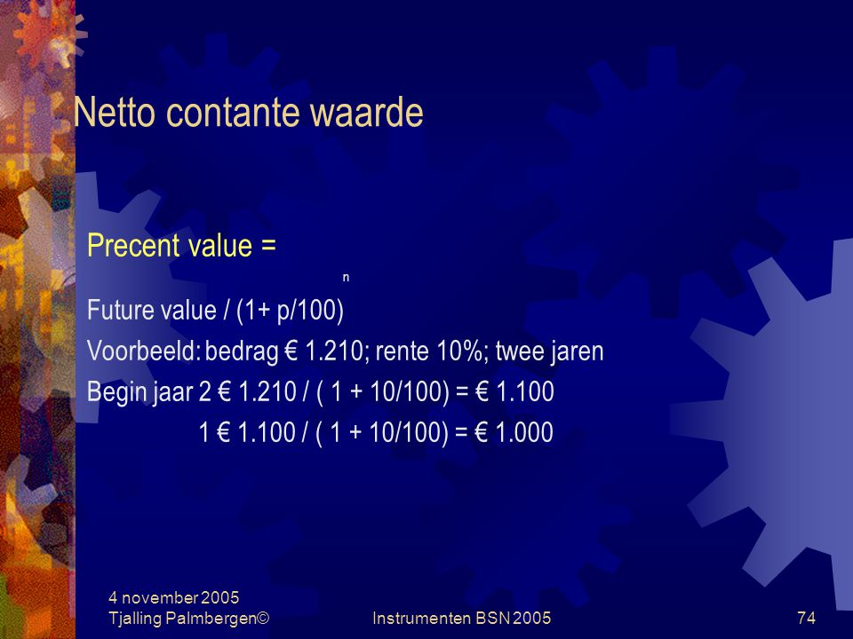 Netto contante waarde Precent value = Future value / (1+ p/100)