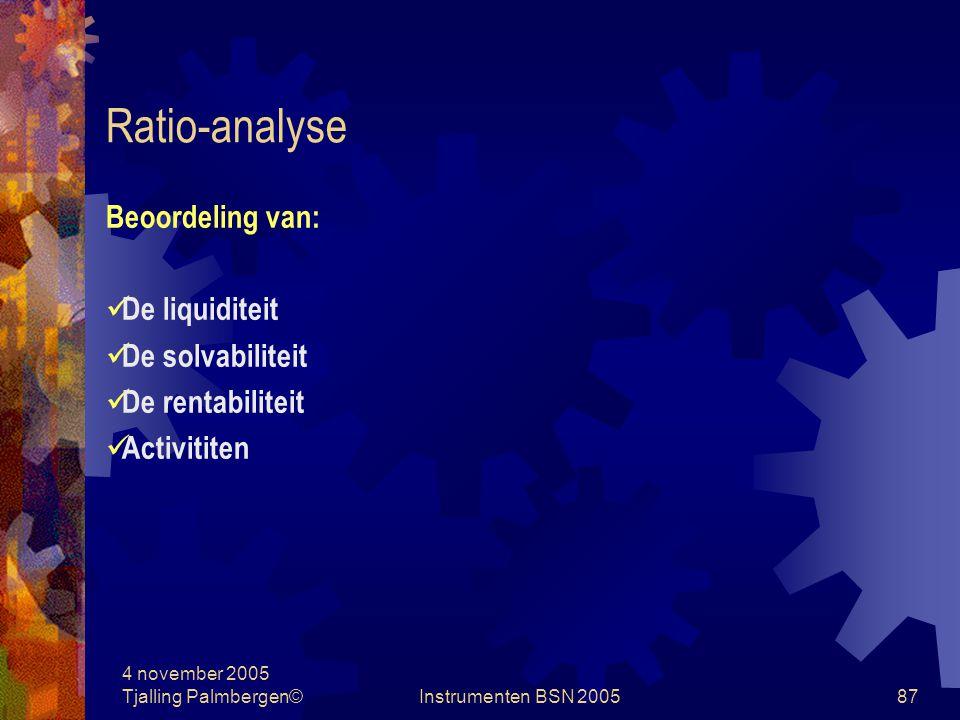 Ratio-analyse Beoordeling van: De liquiditeit De solvabiliteit