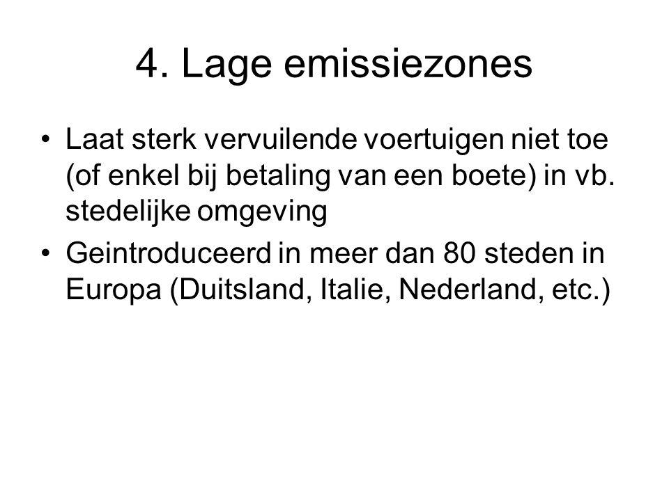 4. Lage emissiezones Laat sterk vervuilende voertuigen niet toe (of enkel bij betaling van een boete) in vb. stedelijke omgeving.