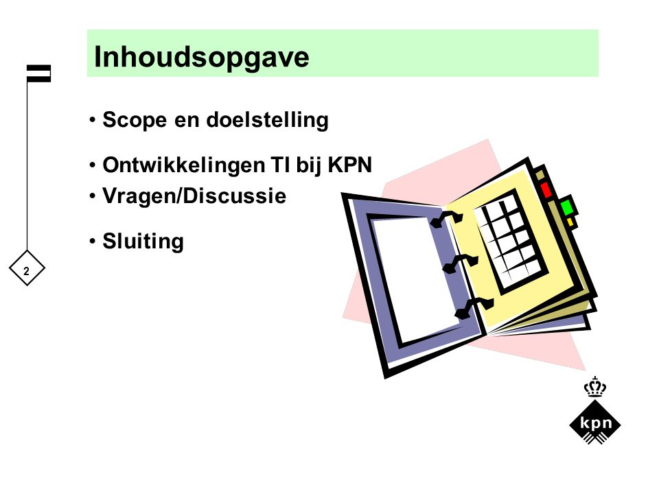 Inhoudsopgave Scope en doelstelling Ontwikkelingen TI bij KPN