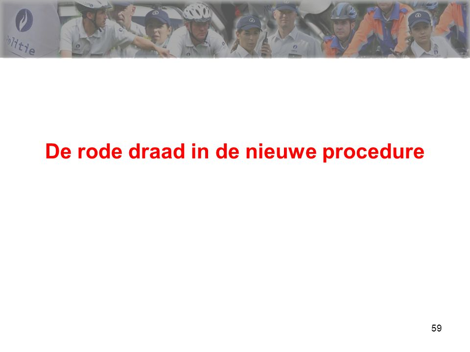 De rode draad in de nieuwe procedure