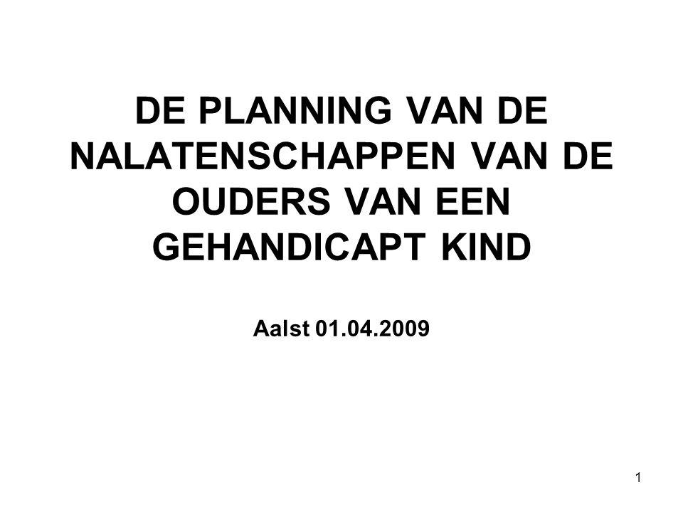 DE PLANNING VAN DE NALATENSCHAPPEN VAN DE OUDERS VAN EEN GEHANDICAPT KIND Aalst 01.04.2009