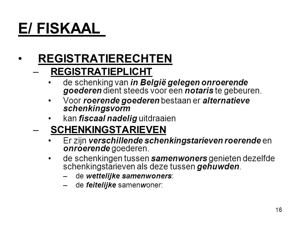 E/ FISKAAL REGISTRATIERECHTEN REGISTRATIEPLICHT SCHENKINGSTARIEVEN