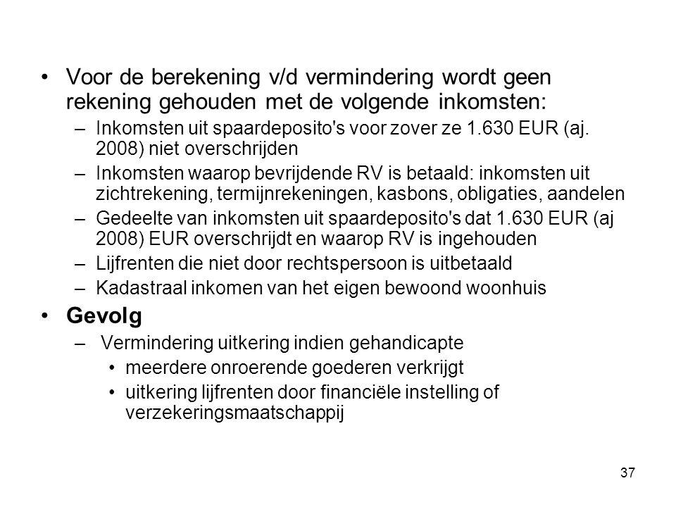 Voor de berekening v/d vermindering wordt geen rekening gehouden met de volgende inkomsten:
