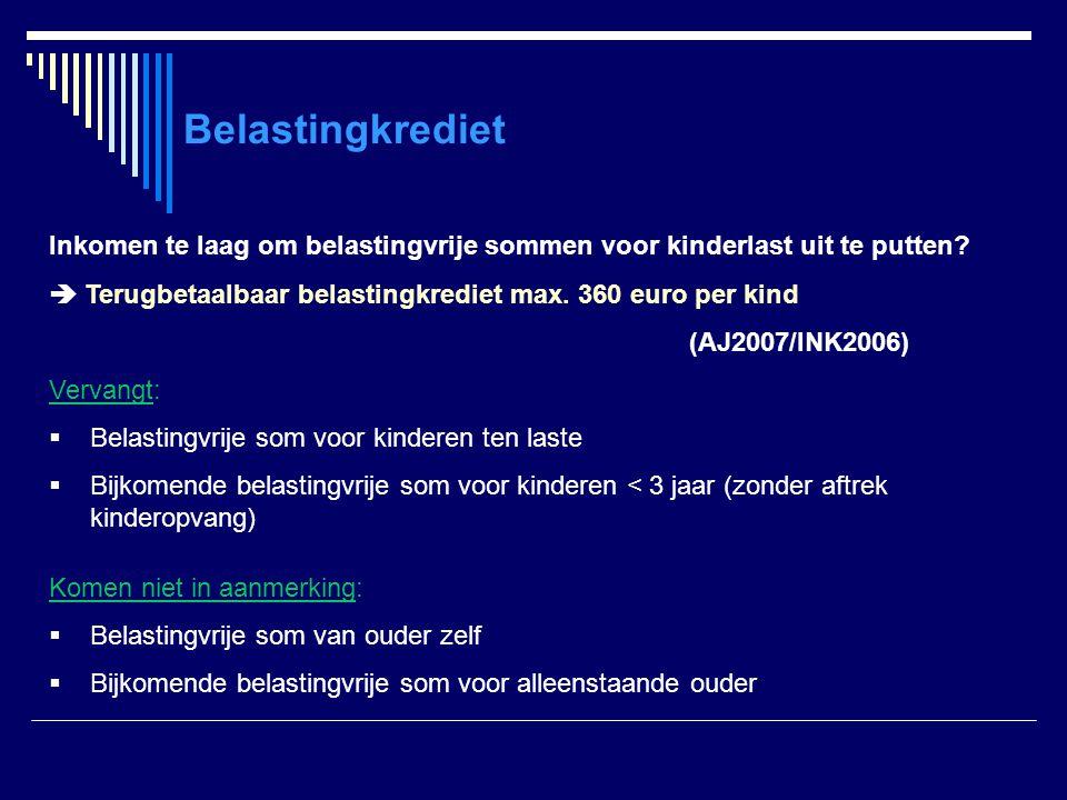 Belastingkrediet Inkomen te laag om belastingvrije sommen voor kinderlast uit te putten  Terugbetaalbaar belastingkrediet max. 360 euro per kind.
