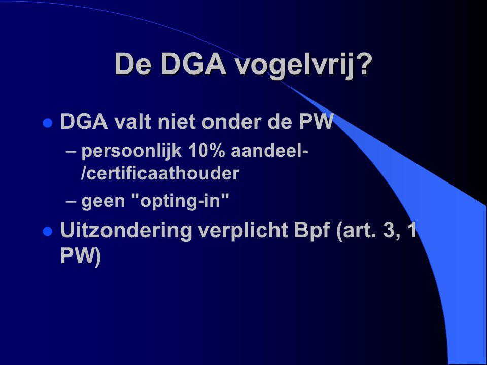 De DGA vogelvrij DGA valt niet onder de PW