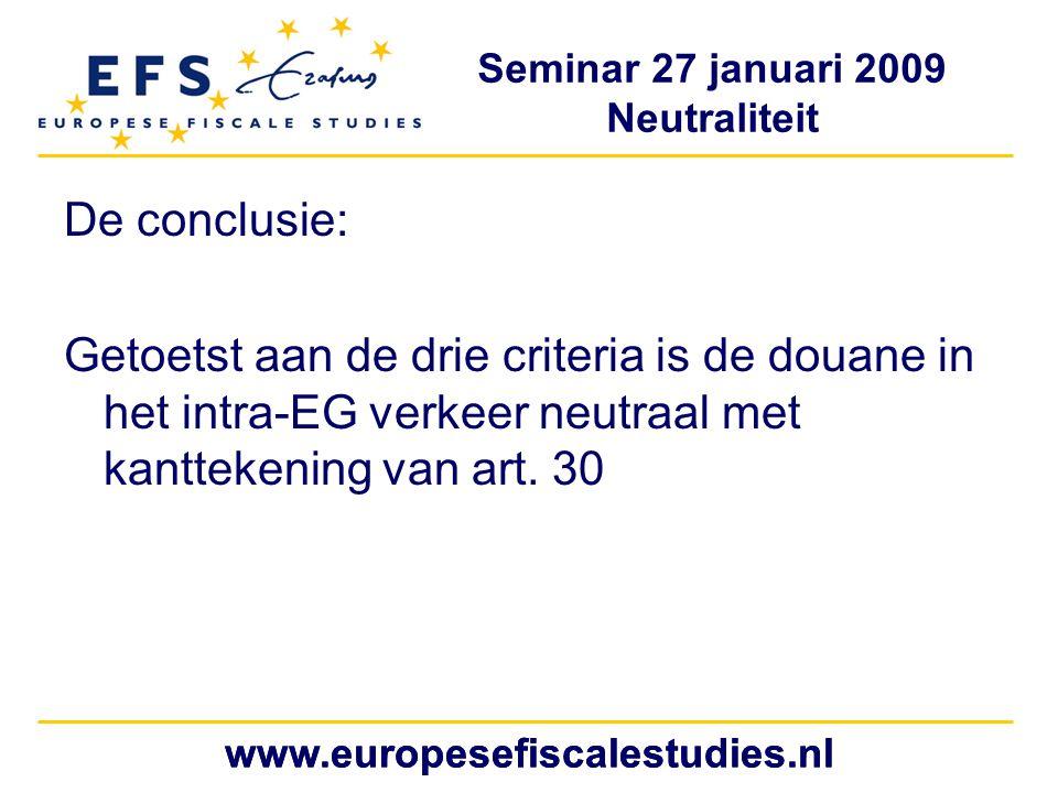De conclusie: Getoetst aan de drie criteria is de douane in het intra-EG verkeer neutraal met kanttekening van art. 30.