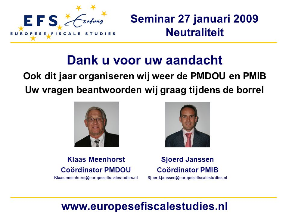Dank u voor uw aandacht www.europesefiscalestudies.nl
