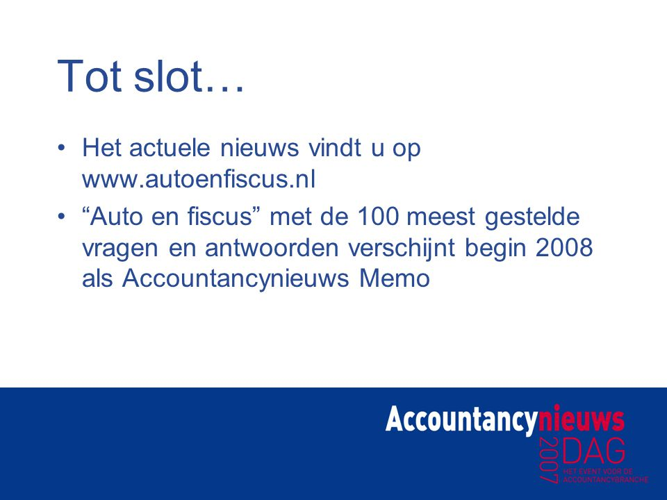 Tot slot… Het actuele nieuws vindt u op www.autoenfiscus.nl