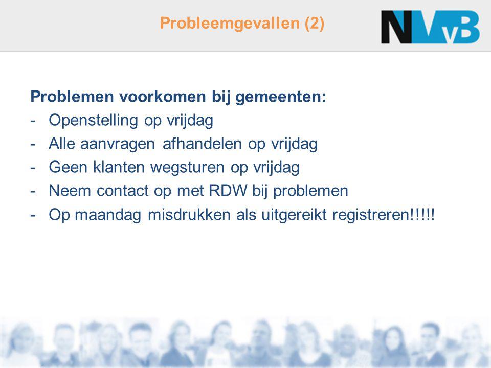 Probleemgevallen (2) Problemen voorkomen bij gemeenten: Openstelling op vrijdag. Alle aanvragen afhandelen op vrijdag.