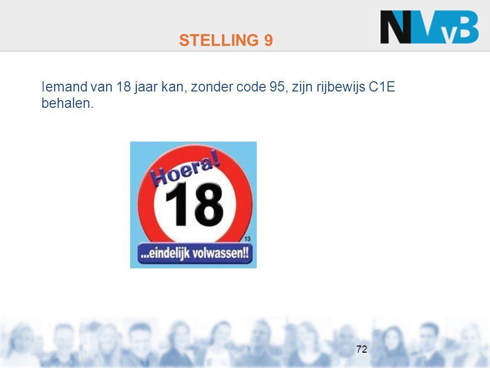 STELLING 9 Iemand van 18 jaar kan, zonder code 95, zijn rijbewijs C1E behalen.