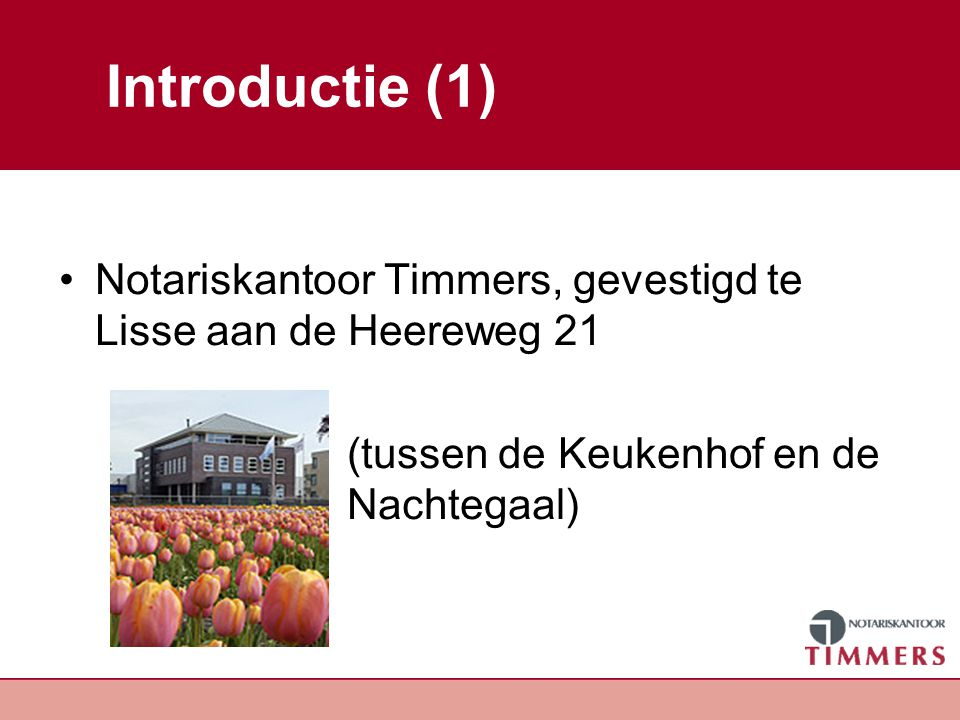Introductie (1) Notariskantoor Timmers, gevestigd te Lisse aan de Heereweg 21.