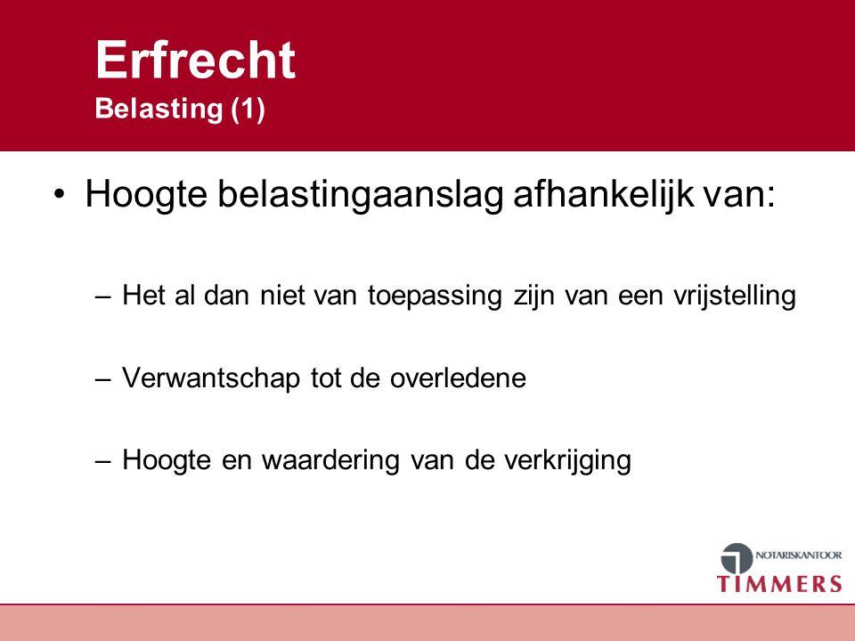 Erfrecht Belasting (1) Hoogte belastingaanslag afhankelijk van: