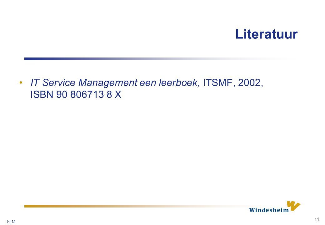 Literatuur IT Service Management een leerboek, ITSMF, 2002, ISBN 90 806713 8 X SLM