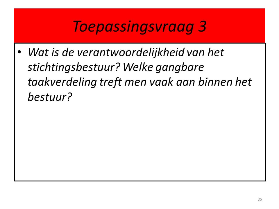 Toepassingsvraag 3 Wat is de verantwoordelijkheid van het stichtingsbestuur.