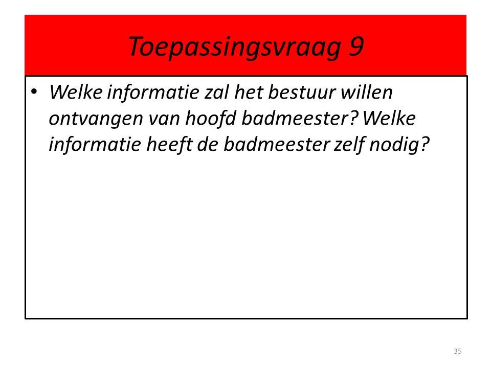 Toepassingsvraag 9 Welke informatie zal het bestuur willen ontvangen van hoofd badmeester.