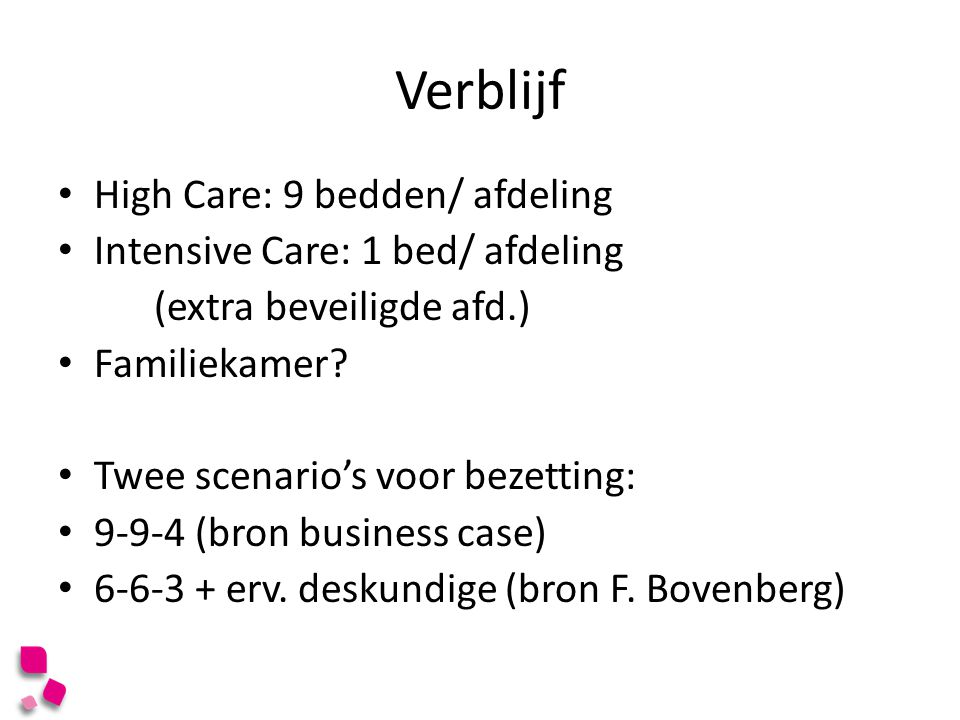 Verblijf High Care: 9 bedden/ afdeling Intensive Care: 1 bed/ afdeling