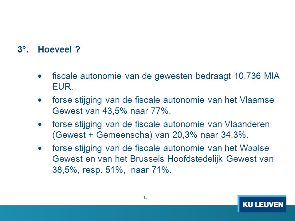 3°. Hoeveel fiscale autonomie van de gewesten bedraagt 10,736 MIA EUR.