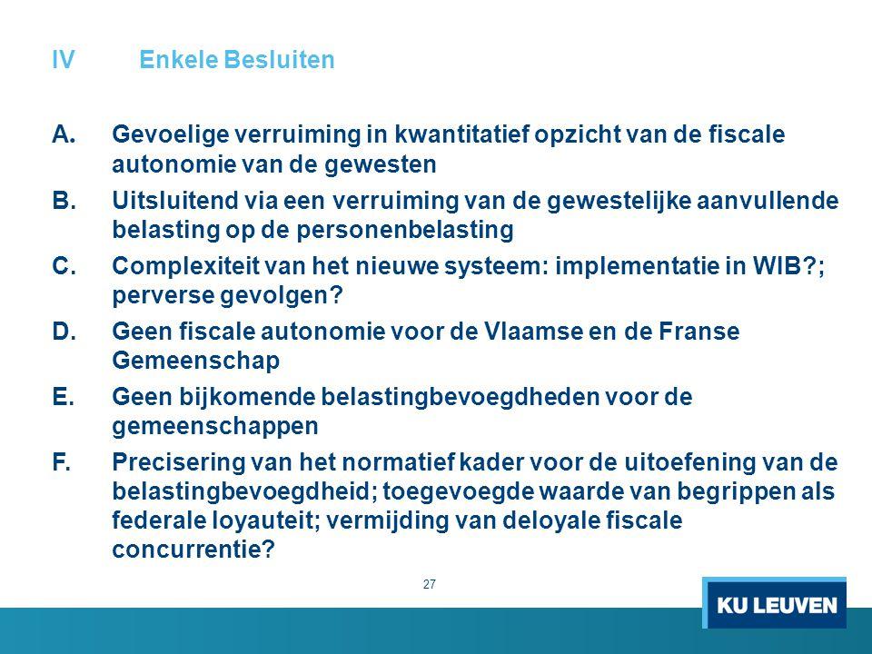 IV Enkele Besluiten A. Gevoelige verruiming in kwantitatief opzicht van de fiscale autonomie van de gewesten.