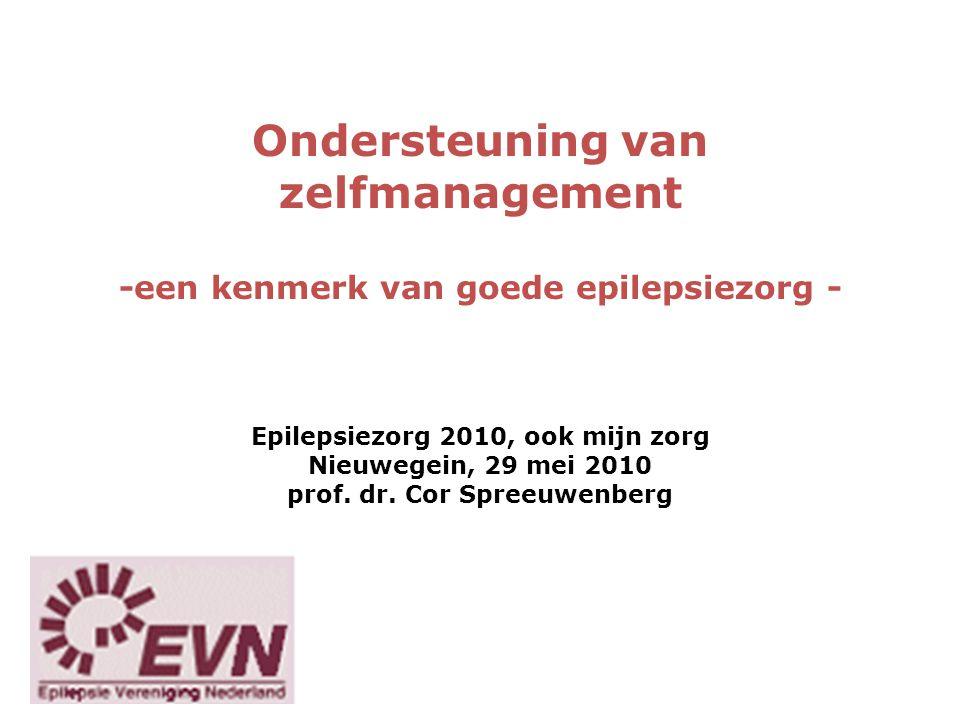 Ondersteuning van zelfmanagement -een kenmerk van goede epilepsiezorg - Epilepsiezorg 2010, ook mijn zorg Nieuwegein, 29 mei 2010 prof.