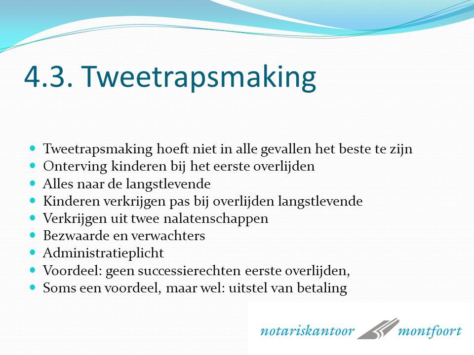 4.3. Tweetrapsmaking Tweetrapsmaking hoeft niet in alle gevallen het beste te zijn. Onterving kinderen bij het eerste overlijden.