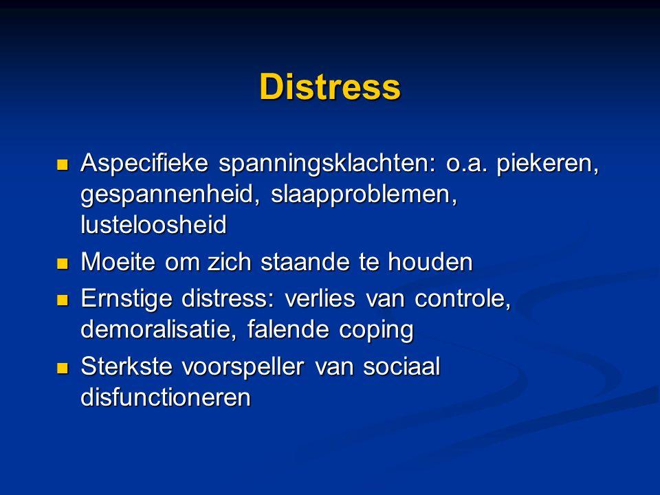 Distress Aspecifieke spanningsklachten: o.a. piekeren, gespannenheid, slaapproblemen, lusteloosheid.