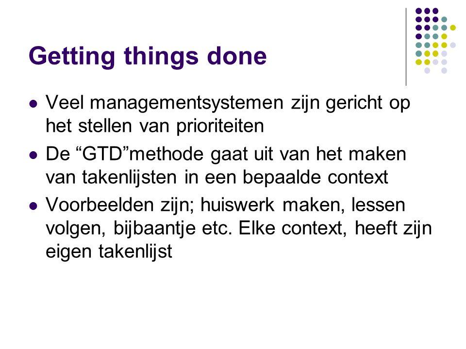 Getting things done Veel managementsystemen zijn gericht op het stellen van prioriteiten.