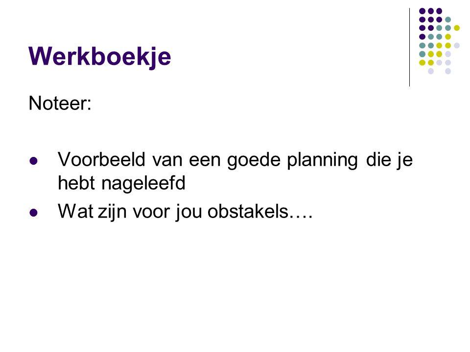 Werkboekje Noteer: Voorbeeld van een goede planning die je hebt nageleefd. Wat zijn voor jou obstakels….