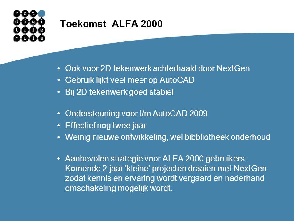 Toekomst ALFA 2000 Ook voor 2D tekenwerk achterhaald door NextGen