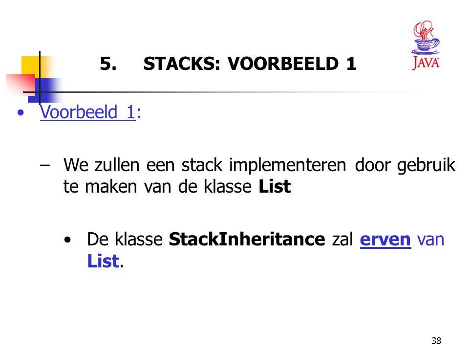 5. STACKS: VOORBEELD 1 Voorbeeld 1: We zullen een stack implementeren door gebruik te maken van de klasse List.