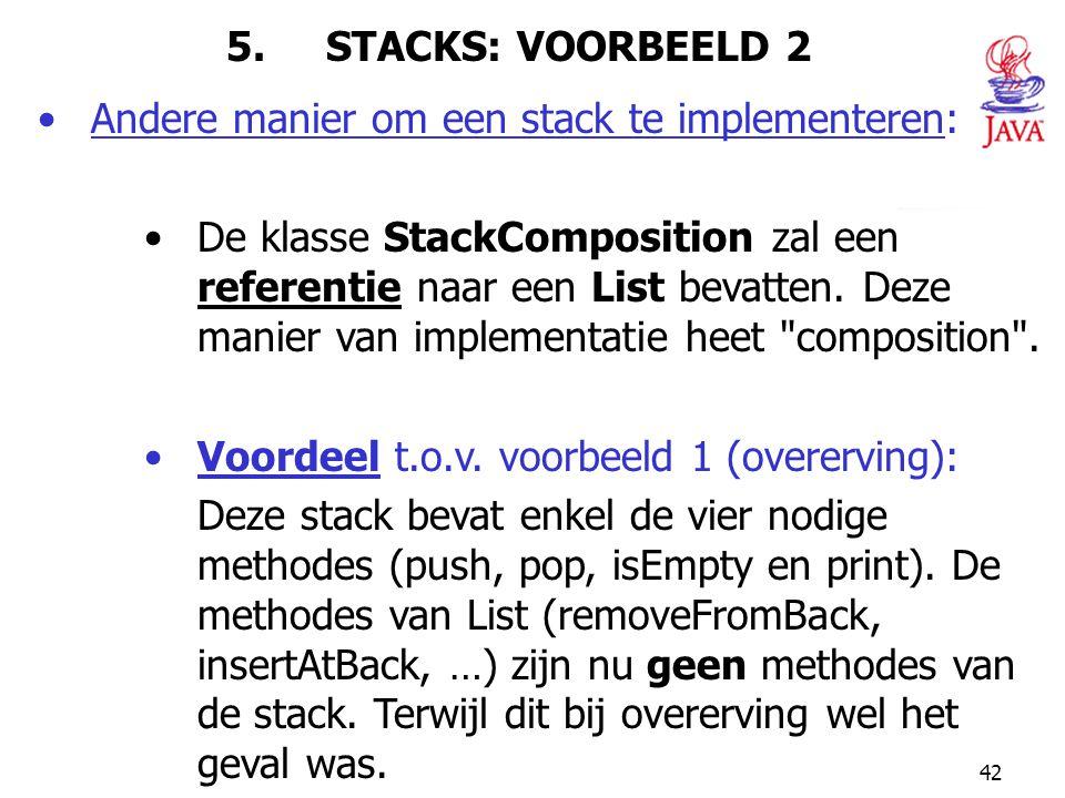 5. STACKS: VOORBEELD 2 Andere manier om een stack te implementeren: