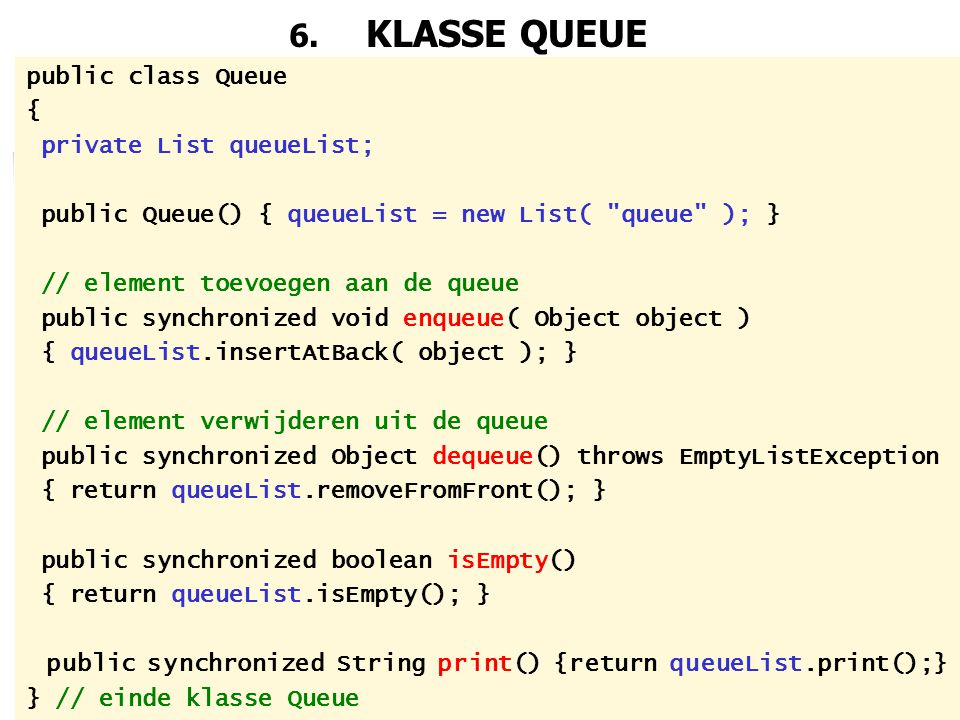 6. KLASSE QUEUE public class Queue { private List queueList;