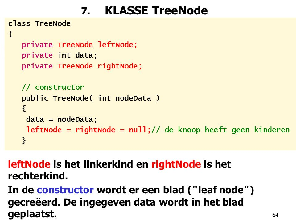 leftNode is het linkerkind en rightNode is het rechterkind.