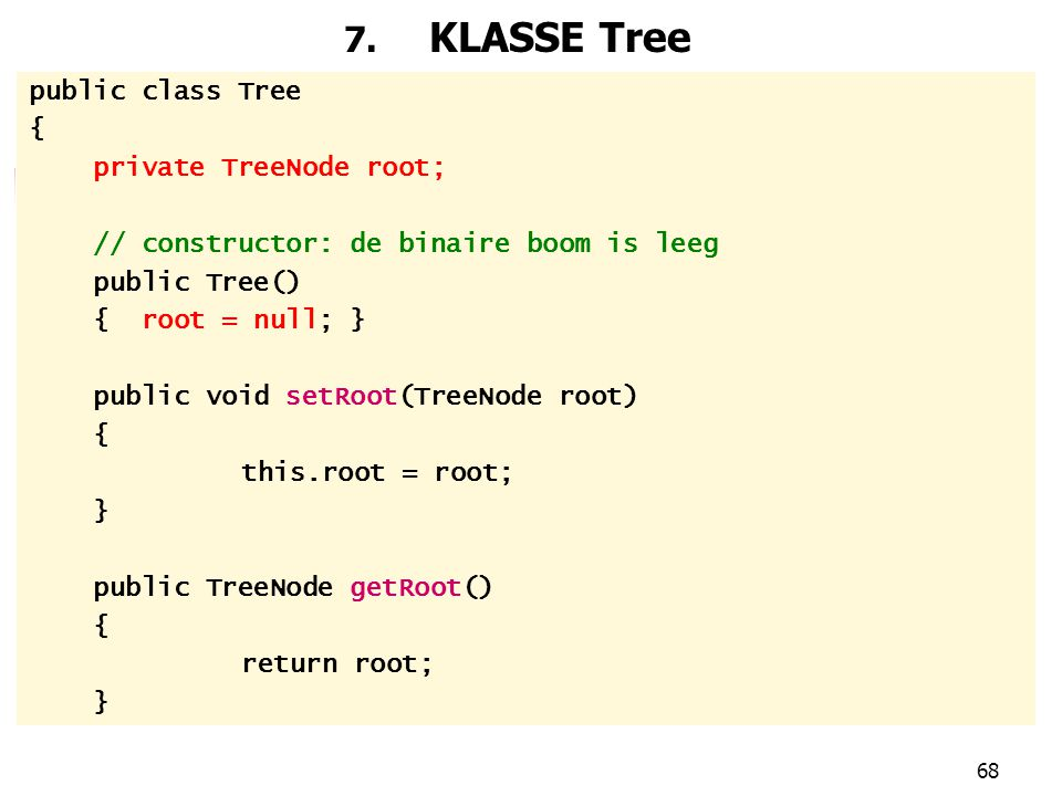 7. KLASSE Tree public class Tree { private TreeNode root;